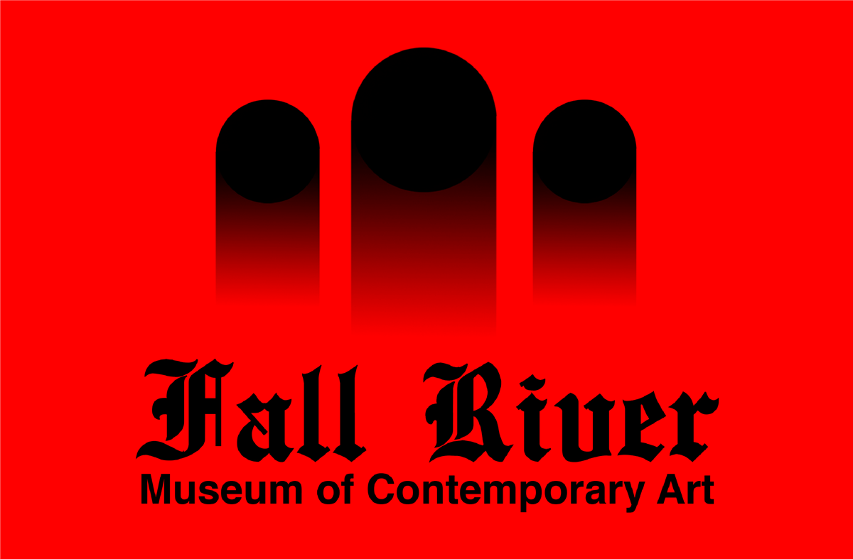 GROUP EXHIBITION #1 FALL RIVER MUSEUM OF CONTEMPORARY ART